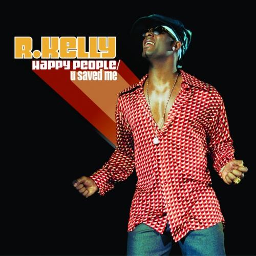 R. Kelly - Happy People / U Saved Me