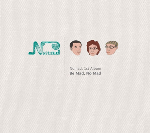 노매드 (Nomad) 1집 - Be mad, No mad