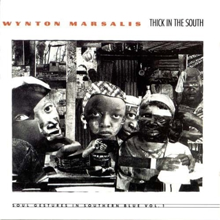 Wynton Marsalis - Thick In The South: Soul Gestures In Southern Blue, Vol. 1 [수입]