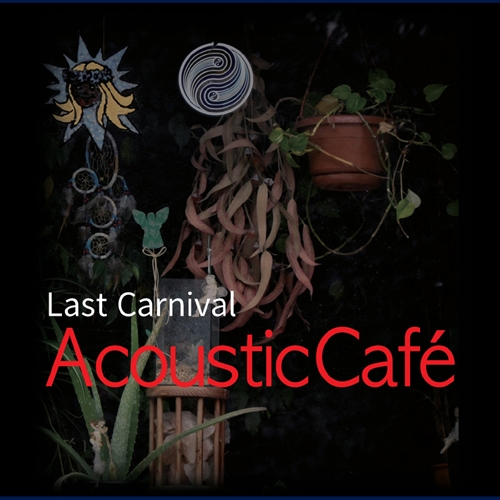 Acoustic Cafe - Last Carnival