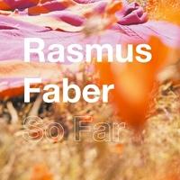 Rasmus Faber - So Far