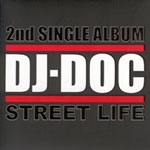 DJ DOC - 2nd Single : Street Life