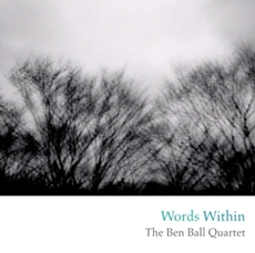 Ben Ball Quartet - Words Within