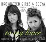 브라운 아이드 걸스 (Brown Eyed Girls) & 씨야 (SeeYa) - To My Lover