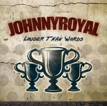 자니로얄 (Johnnyroyal) - Louder Than Words