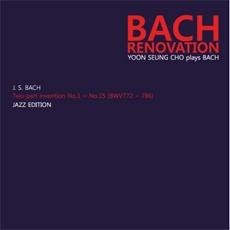 Bach - Renovation / Yoon Seung Cho (조윤성 - 바흐 리노베이션) [Piano]
