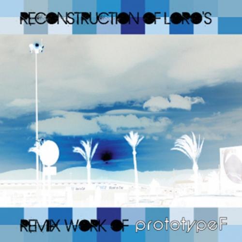 프로토타입F (PrototypeF) - Reconstruction of Loro's: Remix Work of PrototypeF