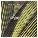 Ariya - When We Are In Love...